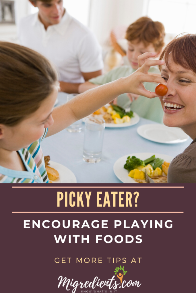 Encourage playing with food will help picky eaters